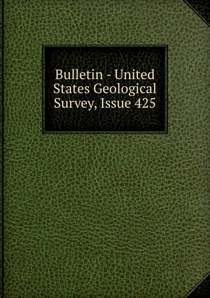 Bulletin - United States Geological Survey, Issue 425