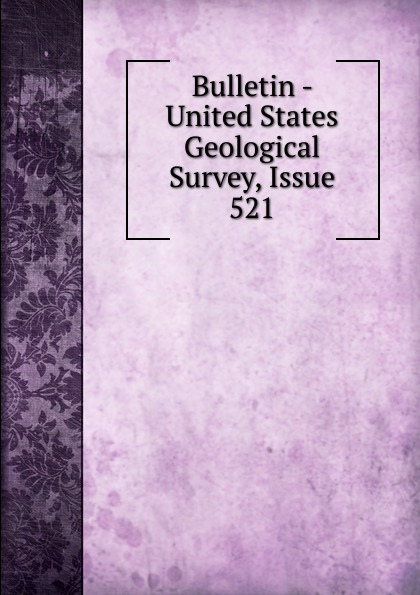 Bulletin - United States Geological Survey, Issue 521