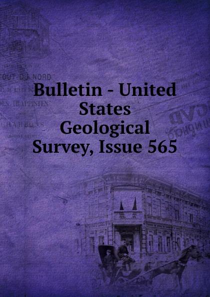 Bulletin - United States Geological Survey, Issue 565