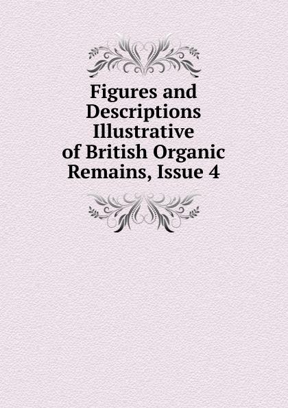 Figures and Descriptions Illustrative of British Organic Remains, Issue 4 отсутствует british remains