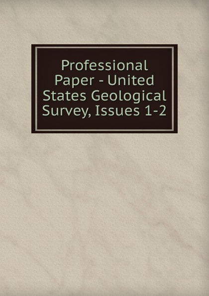 Professional Paper - United States Geological Survey, Issues 1-2