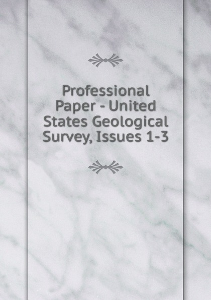 Professional Paper - United States Geological Survey, Issues 1-3
