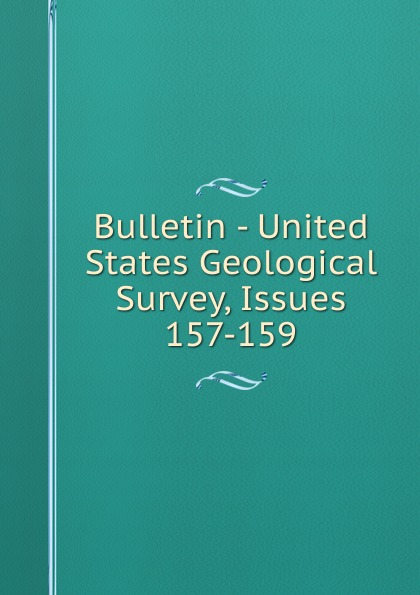 Bulletin - United States Geological Survey, Issues 157-159