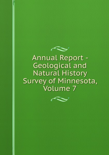 Annual Report - Geological and Natural History Survey of Minnesota, Volume 7 geological and natural history survey of minnesota reports of the survey botanical series 4