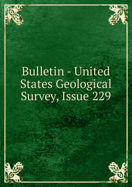 Bulletin - United States Geological Survey, Issue 229