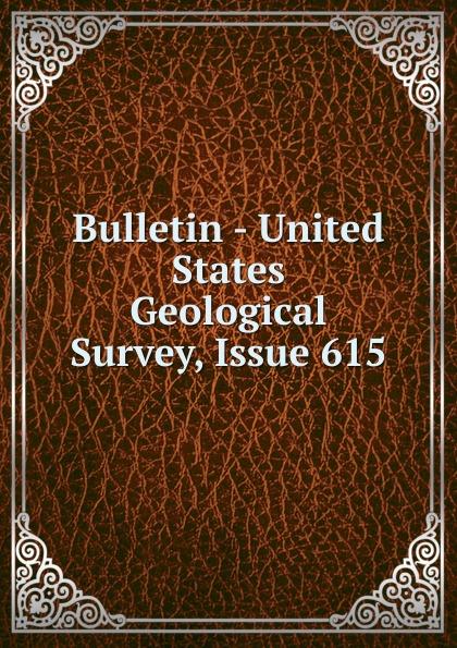 Bulletin - United States Geological Survey, Issue 615