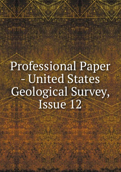 Professional Paper - United States Geological Survey, Issue 12