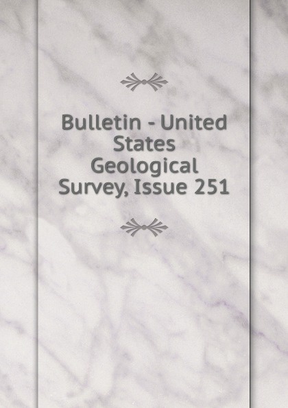 Bulletin - United States Geological Survey, Issue 251