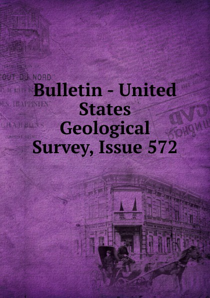 Bulletin - United States Geological Survey, Issue 572