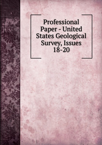 Professional Paper - United States Geological Survey, Issues 18-20
