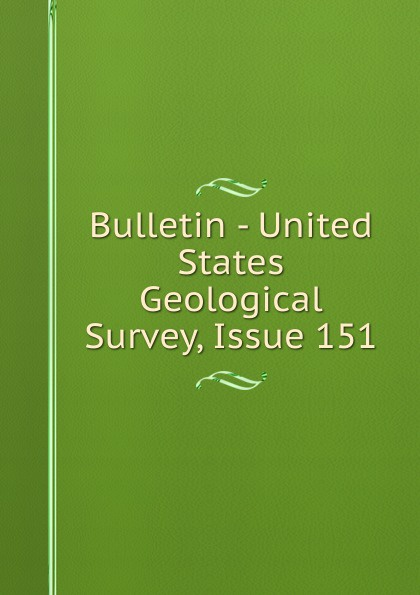 Bulletin - United States Geological Survey, Issue 151