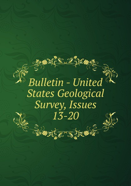 Bulletin - United States Geological Survey, Issues 13-20
