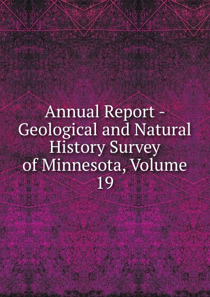 Annual Report - Geological and Natural History Survey of Minnesota, Volume 19 geological and natural history survey of minnesota reports of the survey botanical series 1