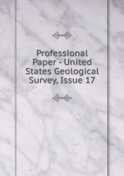Professional Paper - United States Geological Survey, Issue 17