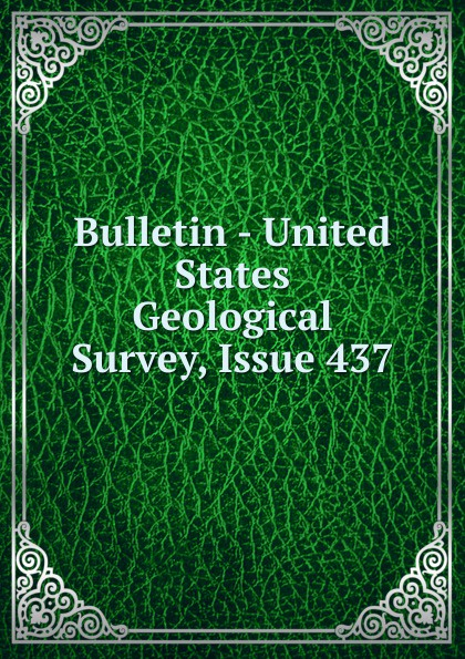 Bulletin - United States Geological Survey, Issue 437