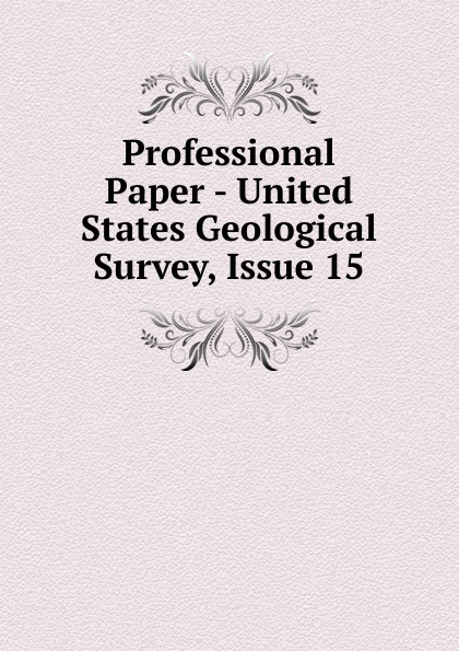 Professional Paper - United States Geological Survey, Issue 15