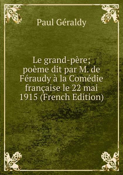 Фото - Paul Géraldy Le grand-pere; poeme dit par M. de Feraudy a la Comedie francaise le 22 mai 1915 (French Edition) jean paul gaultier le male