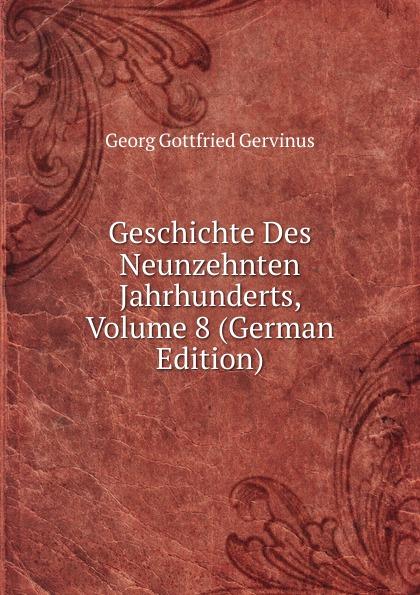 Georg Gottfried Gervinus Geschichte Des Neunzehnten Jahrhunderts, Volume 8 (German Edition)