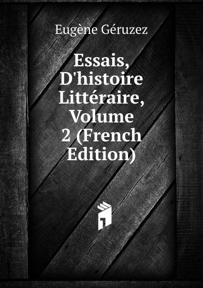 Eugène Geruzez Essais, D.histoire Litteraire, Volume 2 (French Edition)
