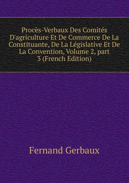 Fernand Gerbaux Proces-Verbaux Des Comites D.agriculture Et De Commerce De La Constituante, De La Legislative Et De La Convention, Volume 2,.part 3 (French Edition) nina ricci l air du temps