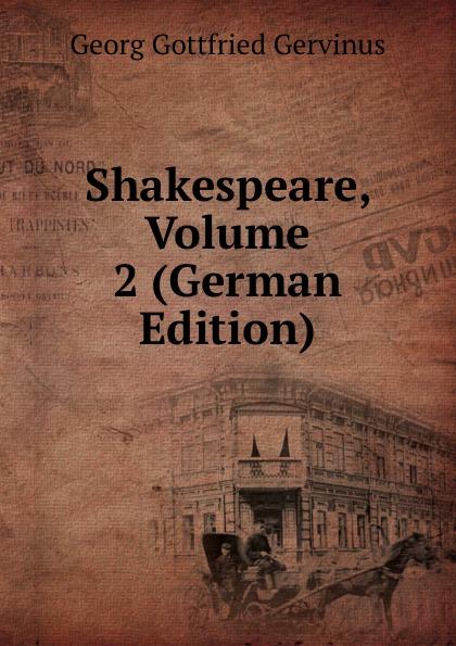 Georg Gottfried Gervinus Shakespeare, Volume 2 (German Edition)