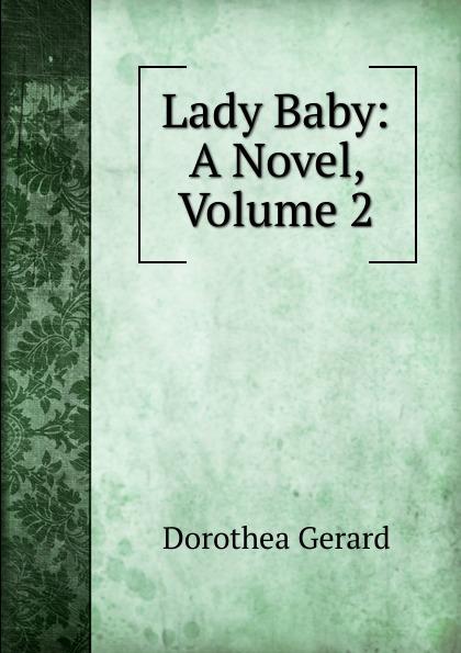 Gerard Dorothea Lady Baby: A Novel, Volume 2
