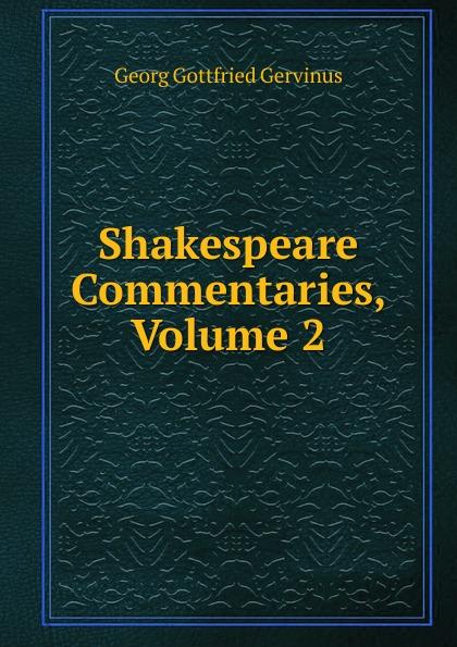 Georg Gottfried Gervinus Shakespeare Commentaries, Volume 2