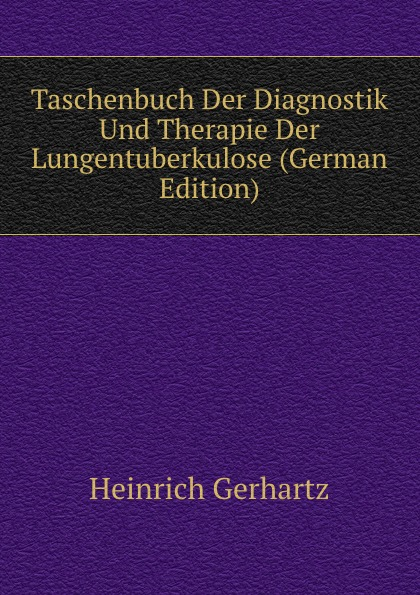 Heinrich Gerhartz Taschenbuch Der Diagnostik Und Therapie Der Lungentuberkulose (German Edition) landolt edmond diagnostik der bewegungsstorungen der augen german edition