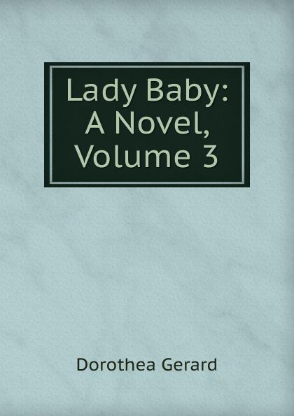 Gerard Dorothea Lady Baby: A Novel, Volume 3
