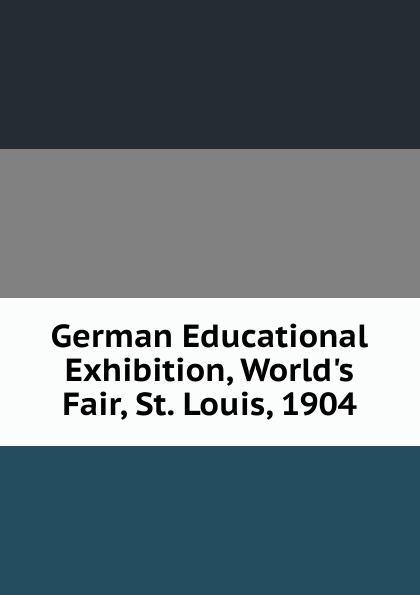 German Educational Exhibition, World.s Fair, St. Louis, 1904