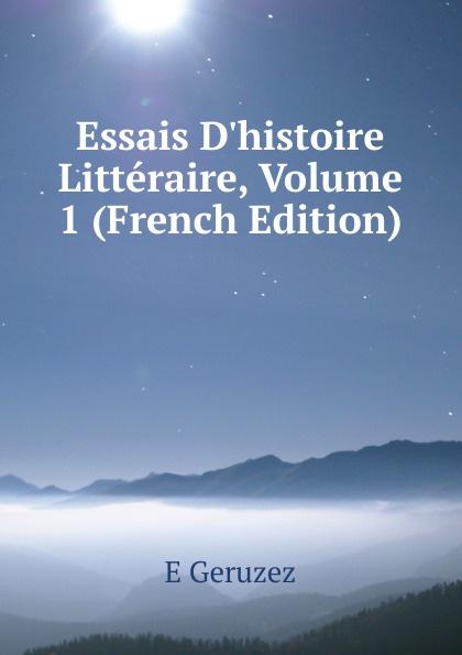 E Geruzez Essais D.histoire Litteraire, Volume 1 (French Edition)