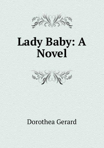 Gerard Dorothea Lady Baby: A Novel