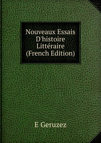 E Geruzez Nouveaux Essais D.histoire Litteraire (French Edition)