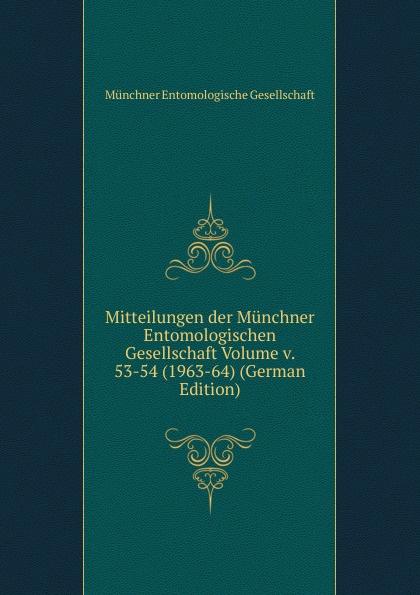 Mitteilungen der Munchner Entomologischen Gesellschaft Volume v. 53-54 (1963-64) (German Edition)