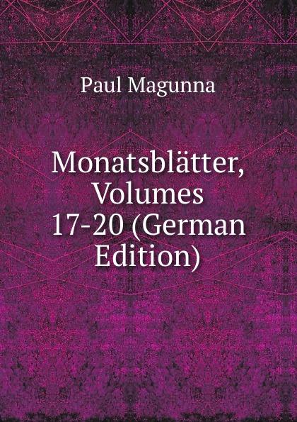 Paul Magunna Monatsblatter, Volumes 17-20 (German Edition)