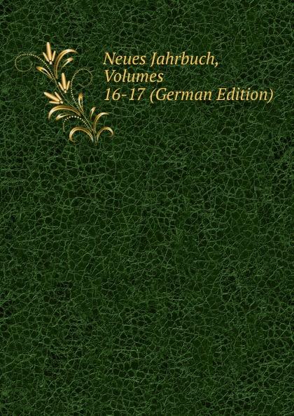 Neues Jahrbuch, Volumes 16-17 (German Edition)