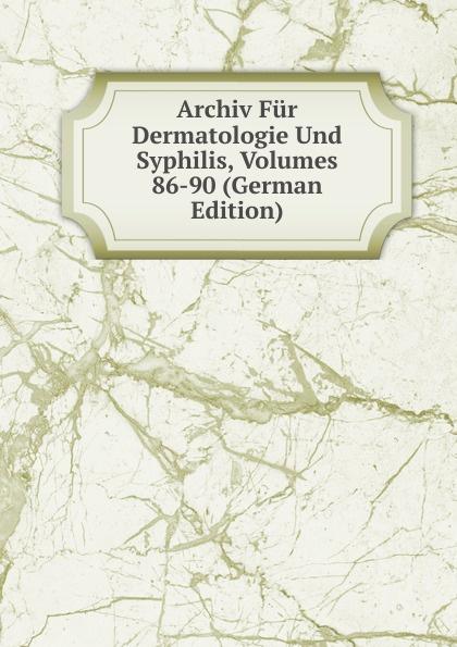 Archiv Fur Dermatologie Und Syphilis, Volumes 86-90 (German Edition) archiv fur dermatologie und syphilis volume 86 german edition