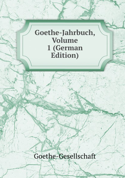 Goethe-Jahrbuch, Volume 1 (German Edition) Редкие, забытые и малоизвестные книги, изданные с петровских времен...