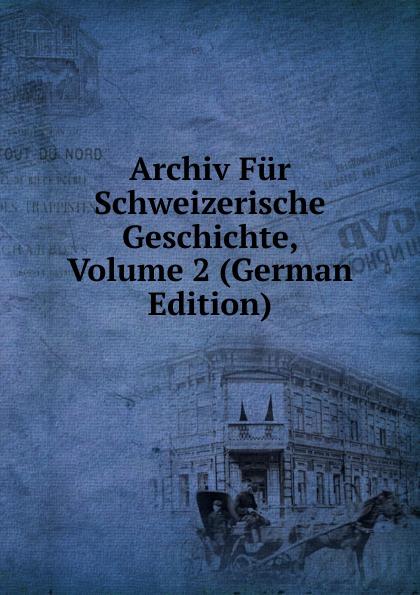 Archiv Fur Schweizerische Geschichte, Volume 2 (German Edition) archiv fur schweizerische geschichte volume 16 german edition