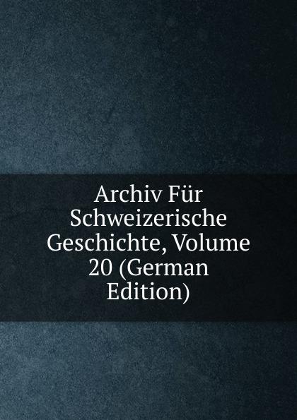 Archiv Fur Schweizerische Geschichte, Volume 20 (German Edition)