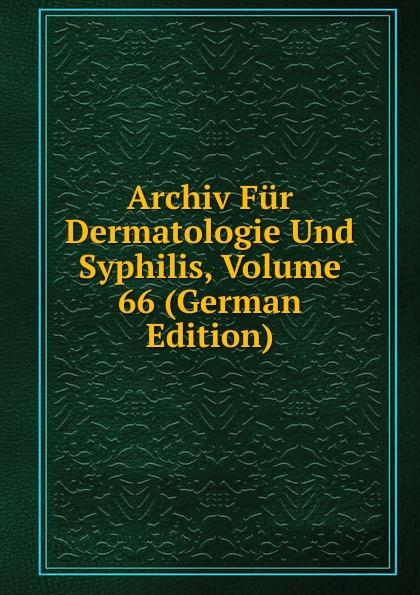 Archiv Fur Dermatologie Und Syphilis, Volume 66 (German Edition) archiv fur dermatologie und syphilis volume 86 german edition