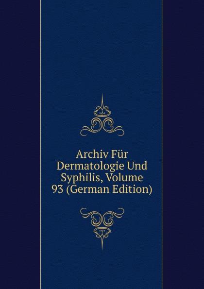 Archiv Fur Dermatologie Und Syphilis, Volume 93 (German Edition) archiv fur dermatologie und syphilis volume 86 german edition