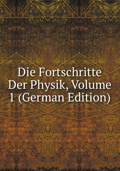 Die Fortschritte Der Physik, Volume 1 (German Edition)