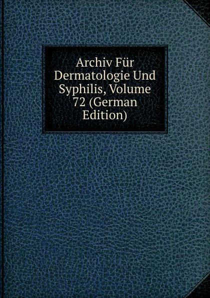 Archiv Fur Dermatologie Und Syphilis, Volume 72 (German Edition) archiv fur dermatologie und syphilis volume 86 german edition