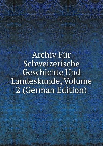 Archiv Fur Schweizerische Geschichte Und Landeskunde, Volume 2 (German Edition)