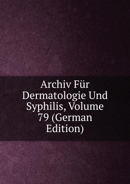 Archiv Fur Dermatologie Und Syphilis, Volume 79 (German Edition) archiv fur dermatologie und syphilis volume 86 german edition