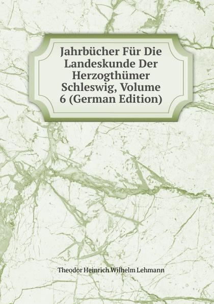 Jahrbucher Fur Die Landeskunde Der Herzogthumer Schleswig, Volume 6 (German Edition)
