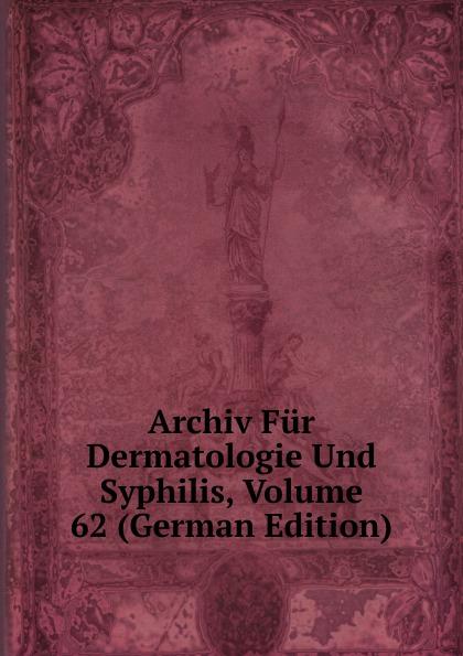 Archiv Fur Dermatologie Und Syphilis, Volume 62 (German Edition) archiv fur dermatologie und syphilis volume 86 german edition