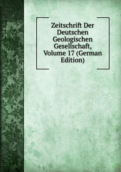 Zeitschrift Der Deutschen Geologischen Gesellschaft, Volume 17 (German Edition)