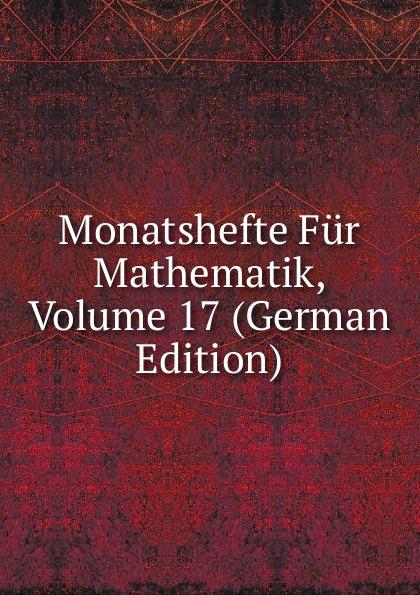 Monatshefte Fur Mathematik, Volume 17 (German Edition)